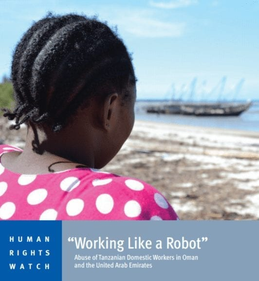"""""""Working Like a Robot:"""" Abuse of Tanzanian Domestic Workers in Oman and the United Arab Emirates"""