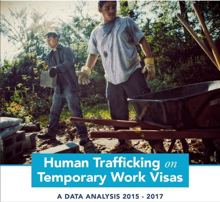 Human Trafficking on Temporary Work Visas: A Data Analysis 2015-2017