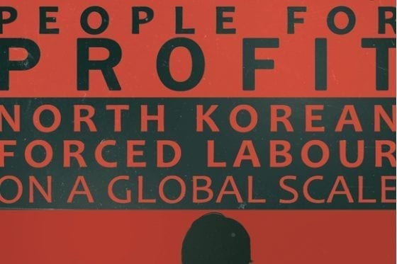 People for Profit: North Korean Forced Labour on a Global Scale