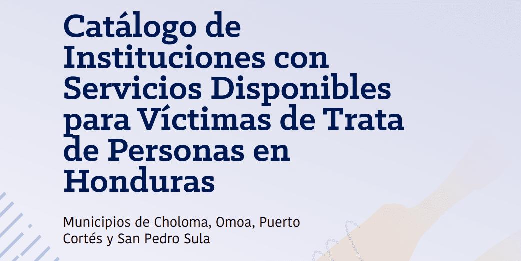 Catálogo de Instituciones con Servicios Disponibles para Víctimas de Trata de Personas en Honduras