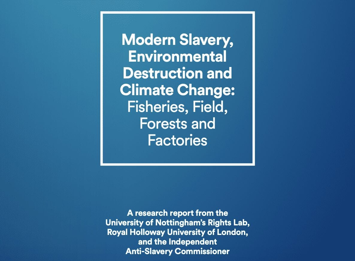 Modern slavery, environmental degradation and climate change: Fisheries, field, forests and factories