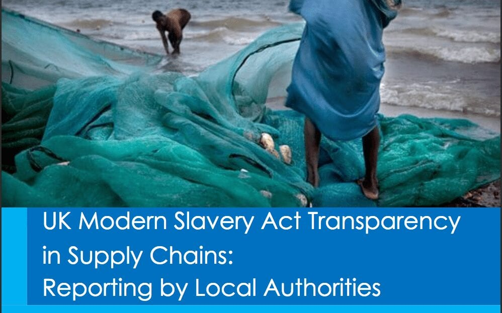 UK Modern Slavery Act Transparency in Supply Chains:Reporting by Local Authorities