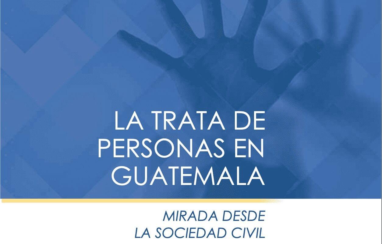 La trata de personas en Guatemala: mirada desde la sociedad civil