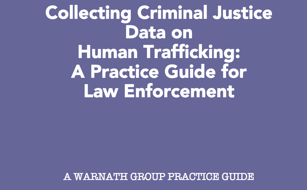 PRACTICE GUIDE: Collecting Criminal Justice Data on Human Trafficking for Law Enforcement