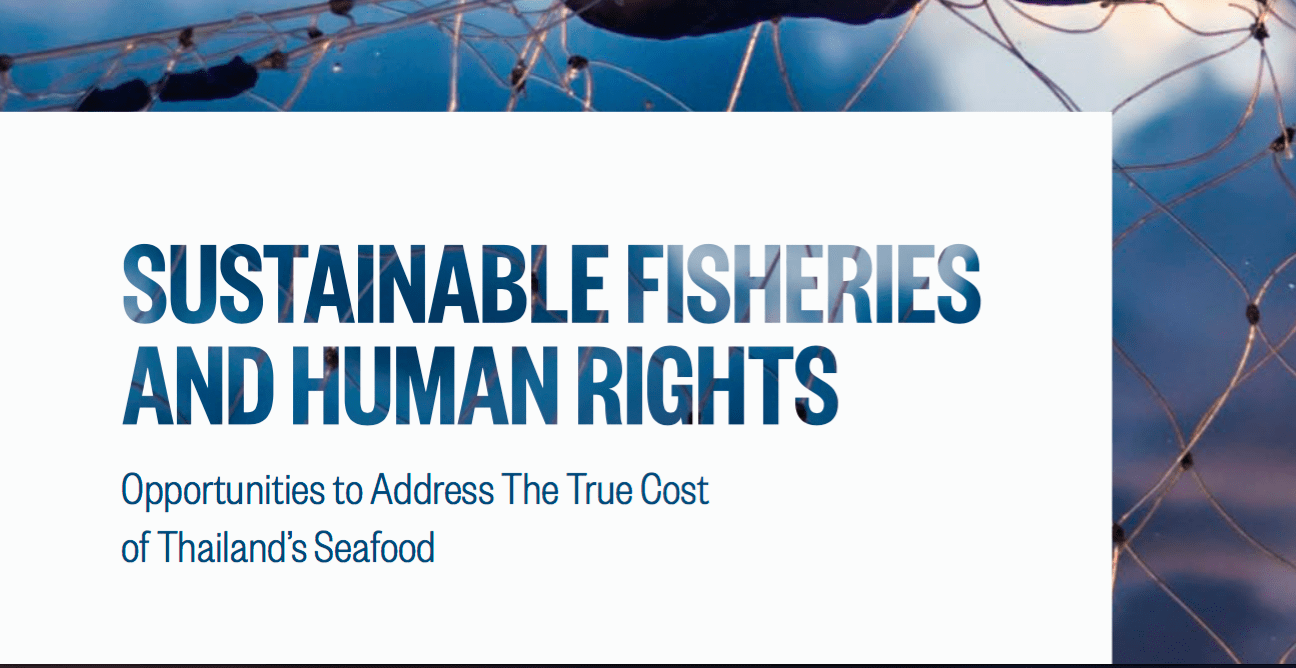 Sustainable Fisheries and Human Rights: Opportunities to Address The True Cost of Thailand's Seafood