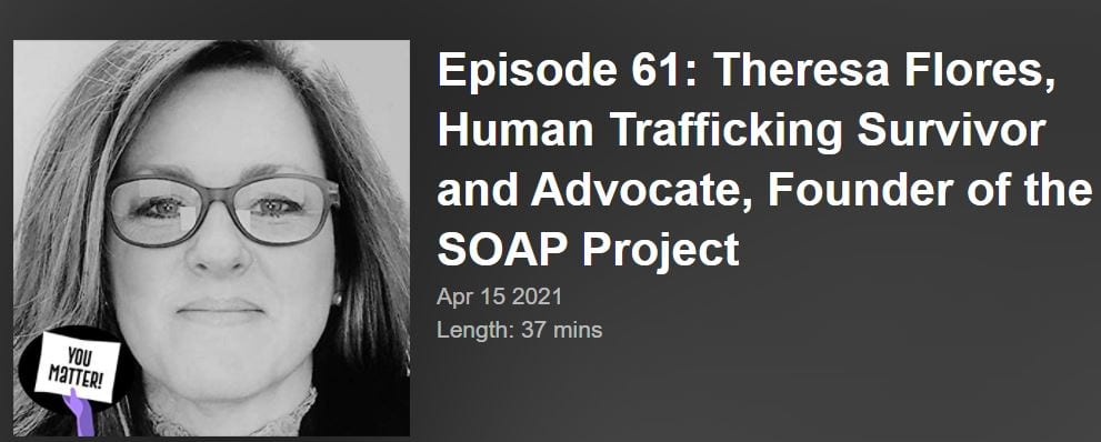 Theresa Flores, Human Trafficking Survivor and Advocate, Founder of the SOAP Project