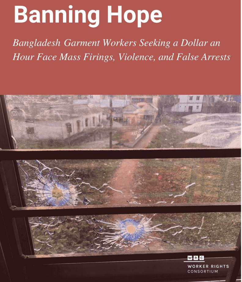 Banning Hope: Bangladesh Garment Workers Seeking a Dollar an Hour Face Mass Firings, Violence, and False Arrests