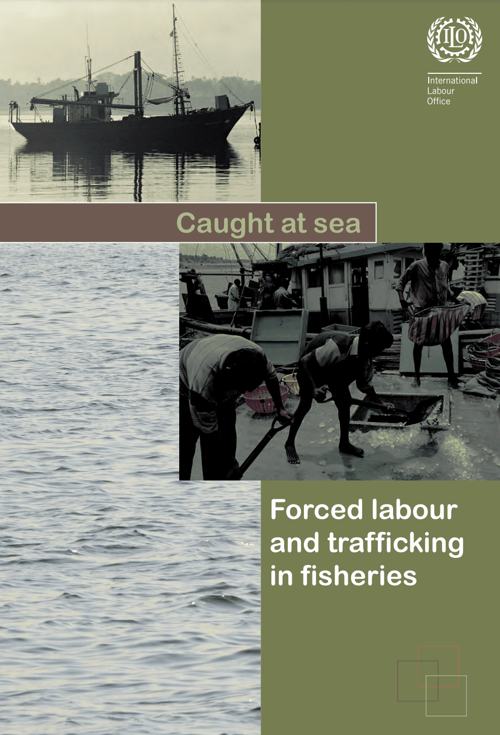 Caught at Sea: Forced Labour and Trafficking in Fisheries