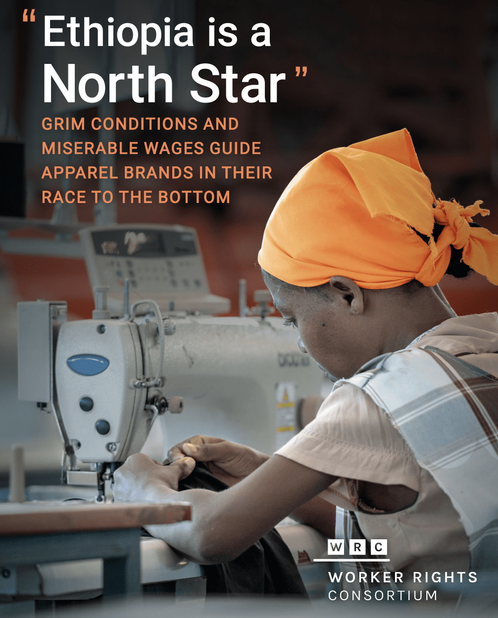 """""""Ethiopia is a North Star:"""" Grim Conditions and Miserable Wages Guide Apparel Brands in their Race to the Bottom"""