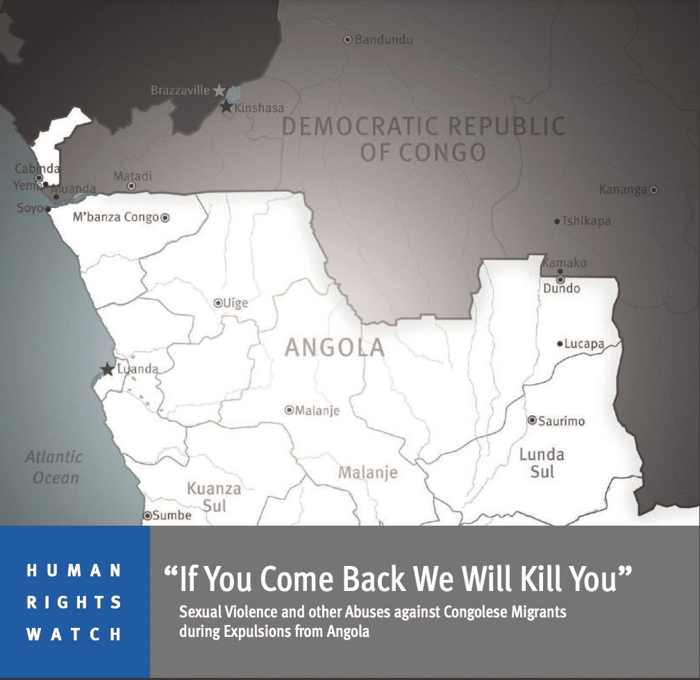 """""""If You Come Back We Will Kill You"""" Sexual Violence and other Abuses against Congolese Migrants during Expulsions from Angola"""
